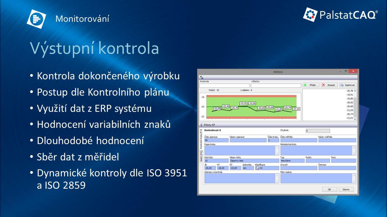 Výstupní kontrola Kontrola dokončeného výrobku Postup dle Kontrolního plánu Využití dat z ERP systému Hodnocení variabilních znaků Dlouhodobé hodnocení Sběr dat z měřidel Dynamické kontroly dle ISO 3951 a ISO 2859 Monitorování