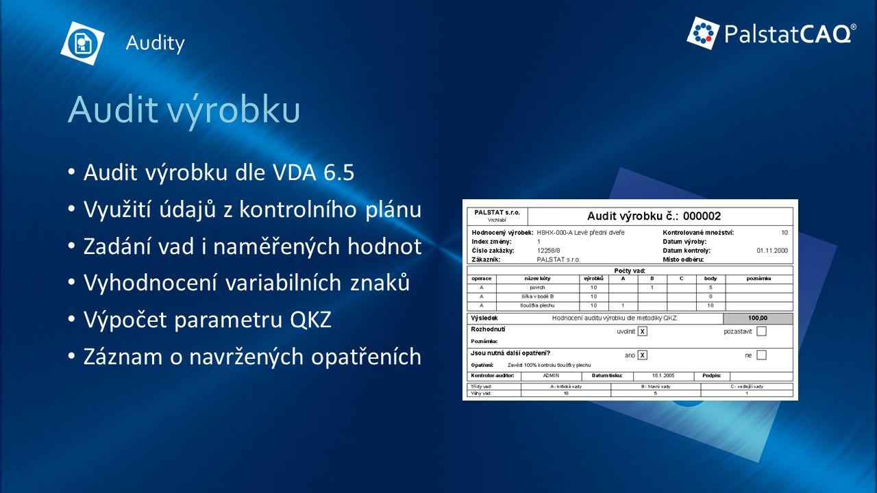 Audit výrobku Audit výrobku dle VDA 6.5 Využití údajů z kontrolního plánu Zadání vad i naměřených hodnot Vyhodnocení variabilních znaků Výpočet parametru QKZ Záznam o navržených opatřeních Audity