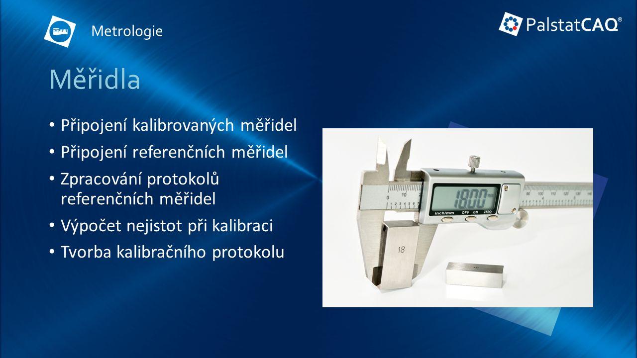 Měřidla Připojení kalibrovaných měřidel Připojení referenčních měřidel Zpracování protokolů referenčních měřidel Výpočet nejistot při kalibraci Tvorba kalibračního protokolu Metrologie