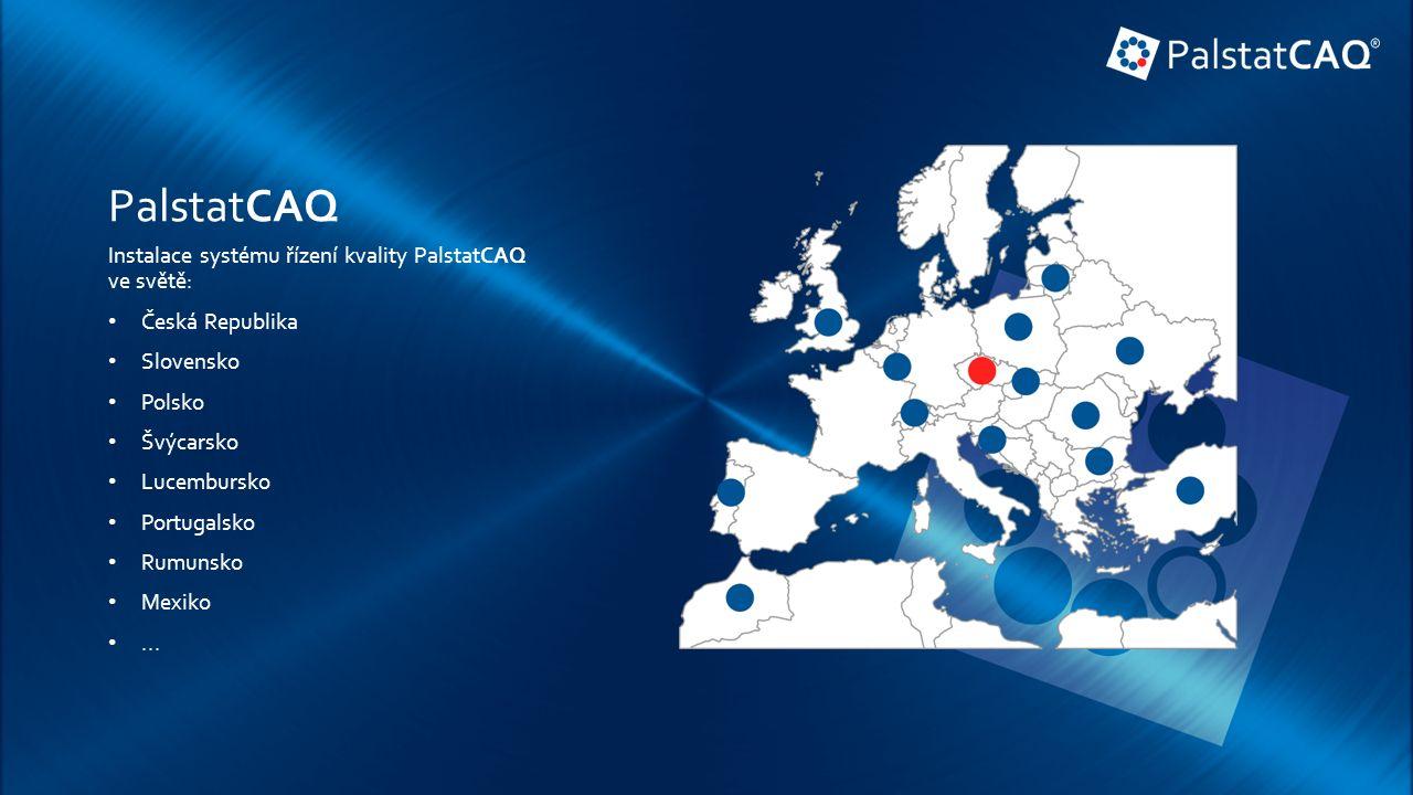 PalstatCAQ Instalace systému řízení kvality PalstatCAQ ve světě: Česká Republika Slovensko Polsko Švýcarsko Lucembursko Portugalsko Rumunsko Mexiko...