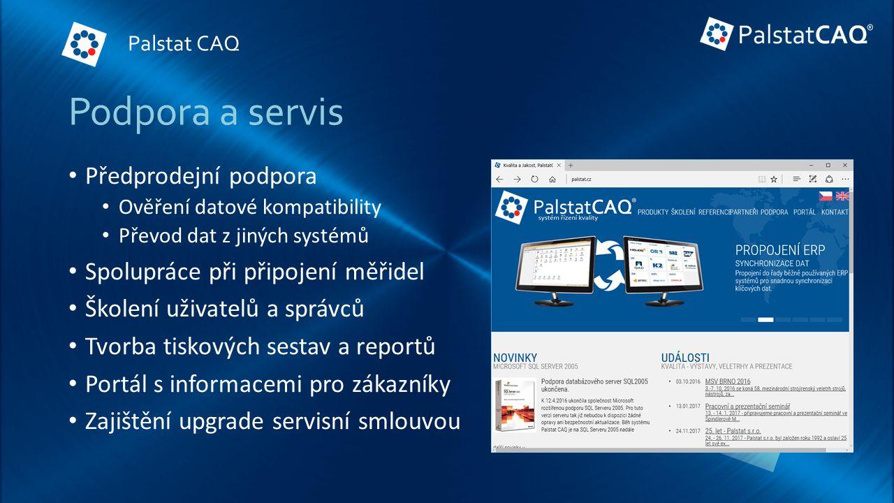 Podpora a servis Předprodejní podpora Ověření datové kompatibility Převod dat z jiných systémů Spolupráce při připojení měřidel Školení uživatelů a správců Tvorba tiskových sestav a reportů Portál s informacemi pro zákazníky Zajištění upgrade servisní smlouvou Palstat CAQ