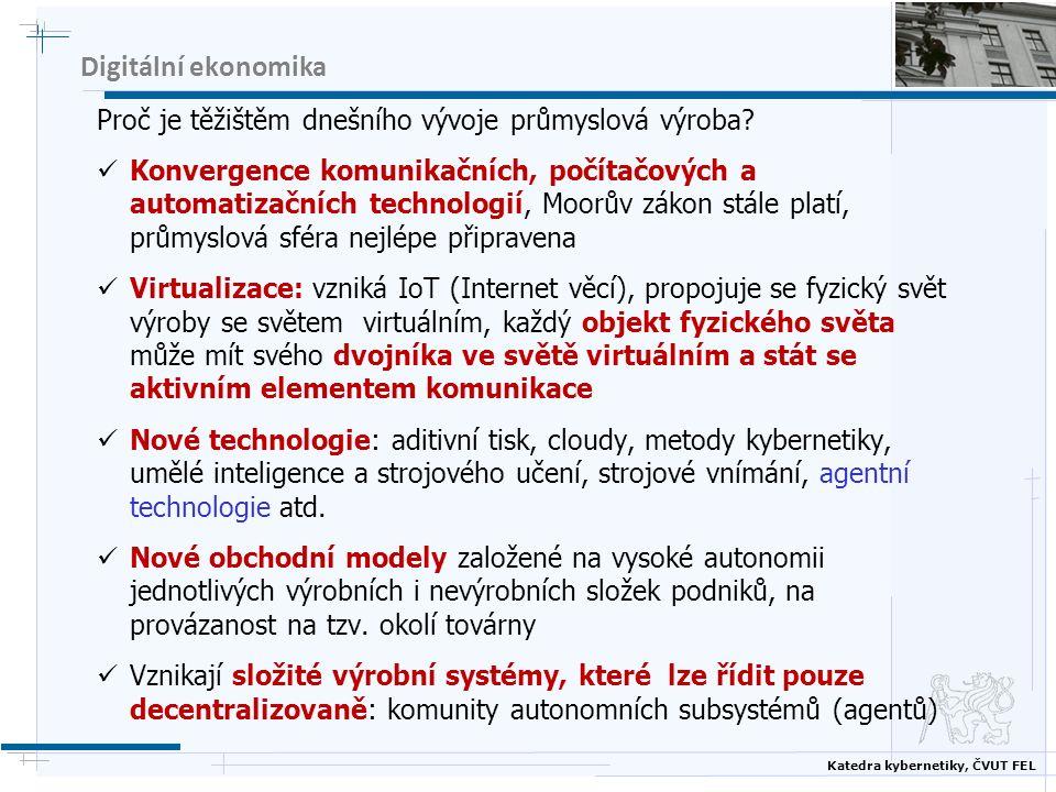Katedra kybernetiky, ČVUT FEL Digitální ekonomika Proč je těžištěm dnešního vývoje průmyslová výroba? Konvergence komunikačních, počítačových a automa