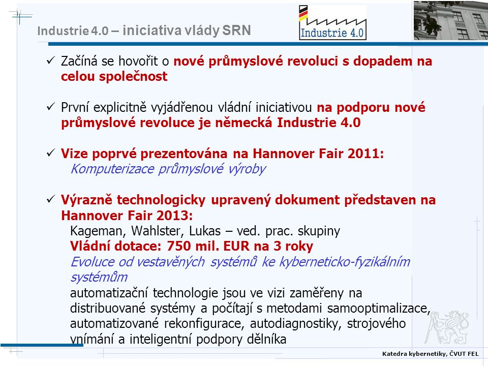 Katedra kybernetiky, ČVUT FEL Industrie 4.0 – iniciativa vlády SRN Začíná se hovořit o nové průmyslové revoluci s dopadem na celou společnost První ex