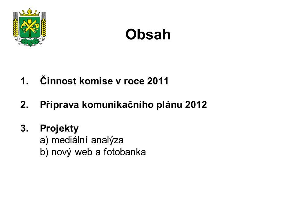 1.Činnost komise v roce 2011 2.Příprava komunikačního plánu 2012 3.Projekty a) mediální analýza b) nový web a fotobanka Obsah