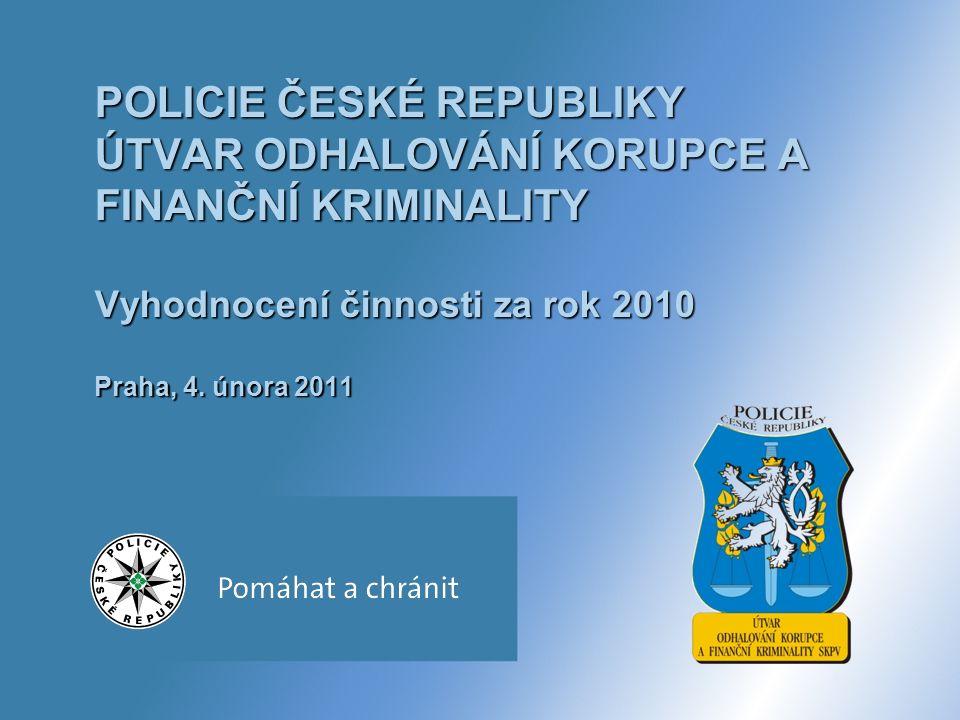 POLICIE ČESKÉ REPUBLIKY ÚTVAR ODHALOVÁNÍ KORUPCE A FINANČNÍ KRIMINALITY Vyhodnocení činnosti za rok 2010 Praha, 4.