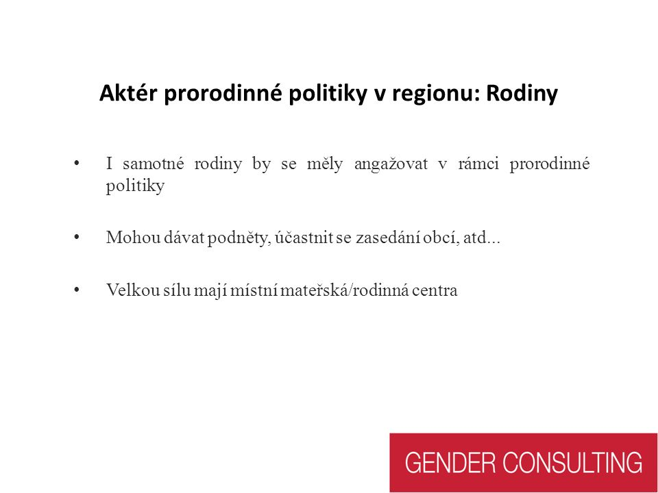 Aktér prorodinné politiky v regionu: Rodiny I samotné rodiny by se měly angažovat v rámci prorodinné politiky Mohou dávat podněty, účastnit se zasedání obcí, atd...
