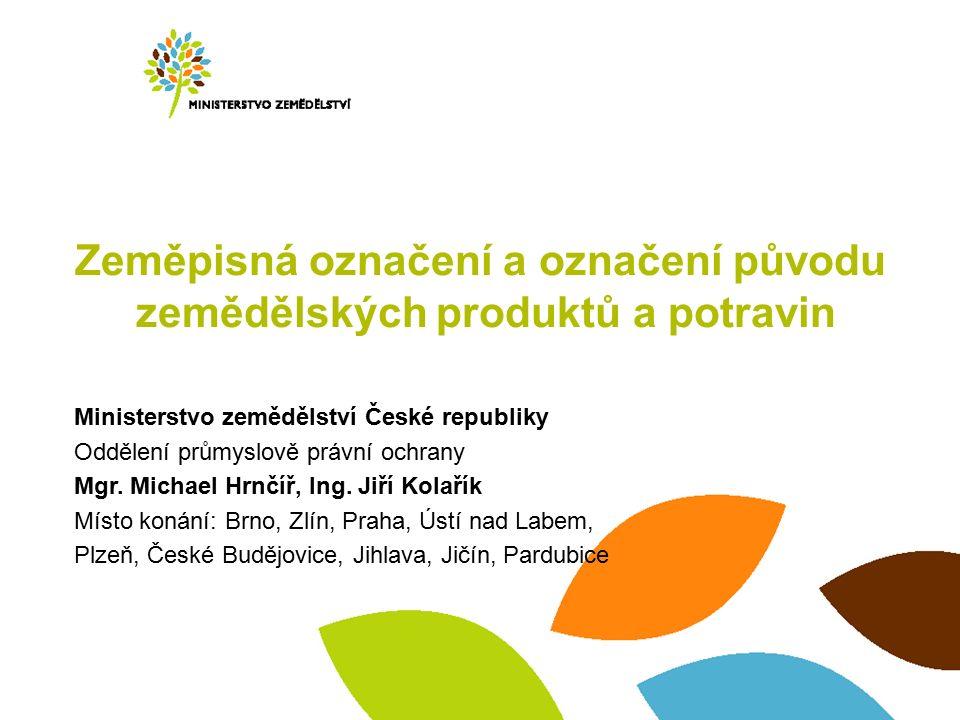 Zeměpisná označení a označení původu zemědělských produktů a potravin Ministerstvo zemědělství České republiky Oddělení průmyslově právní ochrany Mgr.