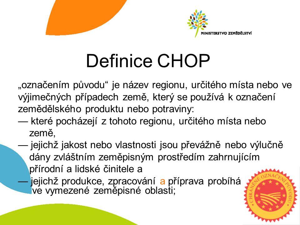 """Definice CHOP """"označením původu"""" je název regionu, určitého místa nebo ve výjimečných případech země, který se používá k označení zemědělského produkt"""