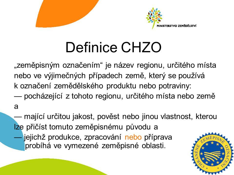 """Definice CHZO """"zeměpisným označením"""" je název regionu, určitého místa nebo ve výjimečných případech země, který se používá k označení zemědělského pro"""