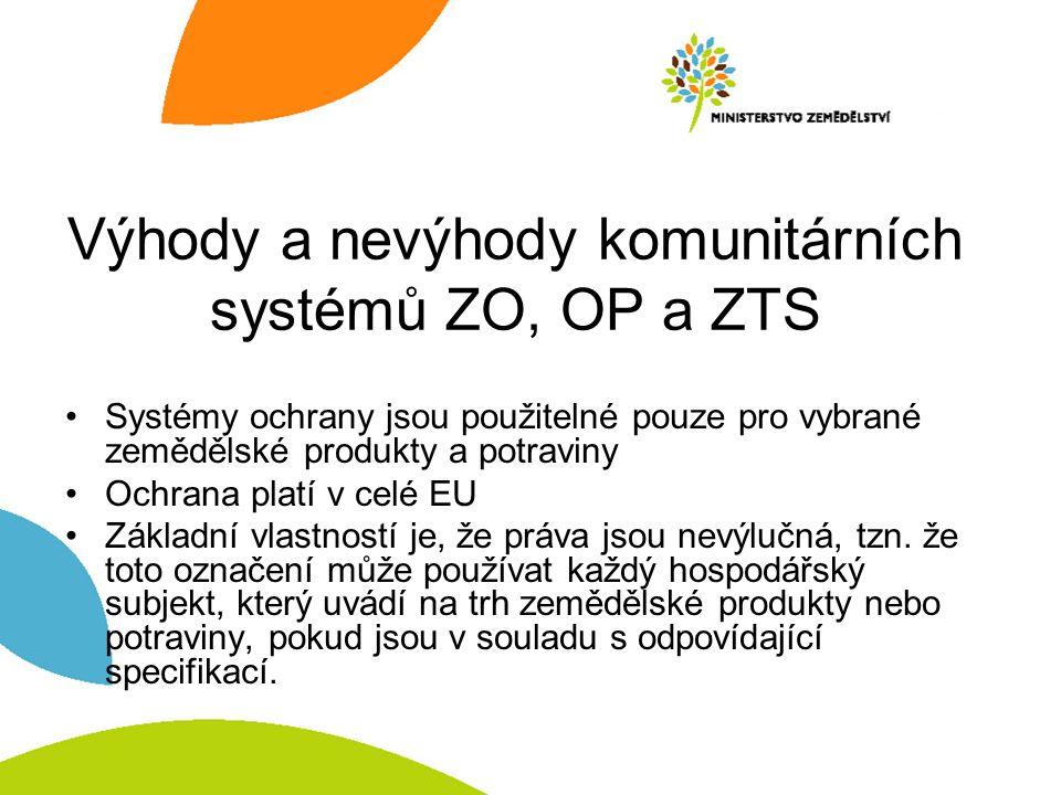 Výhody a nevýhody komunitárních systémů ZO, OP a ZTS Systémy ochrany jsou použitelné pouze pro vybrané zemědělské produkty a potraviny Ochrana platí v