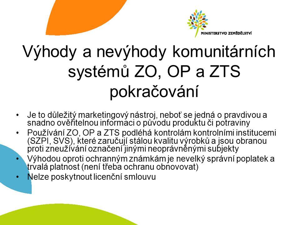 Výhody a nevýhody komunitárních systémů ZO, OP a ZTS pokračování Je to důležitý marketingový nástroj, neboť se jedná o pravdivou a snadno ověřitelnou