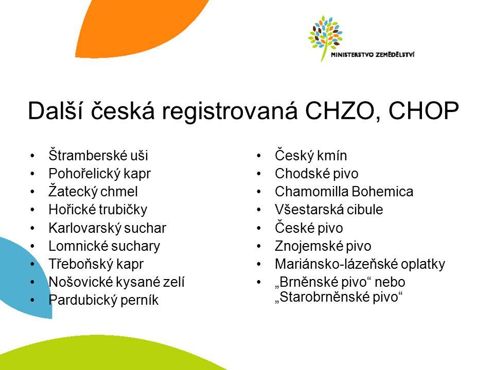 Další česká registrovaná CHZO, CHOP Štramberské uši Pohořelický kapr Žatecký chmel Hořické trubičky Karlovarský suchar Lomnické suchary Třeboňský kapr