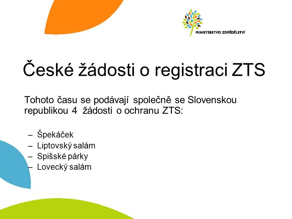 České žádosti o registraci ZTS Tohoto času se podávají společně se Slovenskou republikou 4 žádosti o ochranu ZTS: –Špekáček –Liptovský salám –Spišské