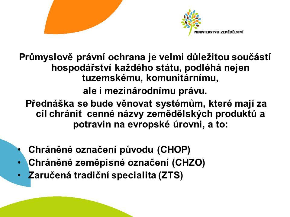 Základní pojmy Chráněné zeměpisné označení CHZO (Protected Geographical Indication - PGI) Chráněné označení původu CHOP (Protected Designation of Origin - PDO) Zaručená tradiční specialita ZTS (Traditional Speciality Guaranteed - TSG)
