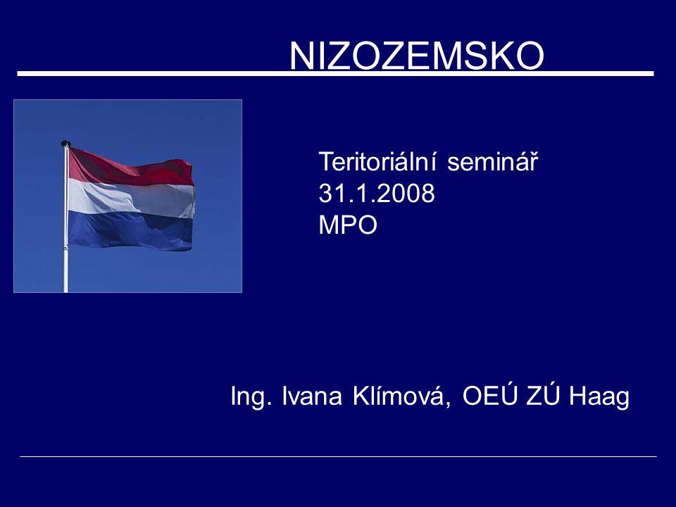NIZOZEMSKO Teritoriální seminář 31.1.2008 MPO Ing. Ivana Klímová, OEÚ ZÚ Haag