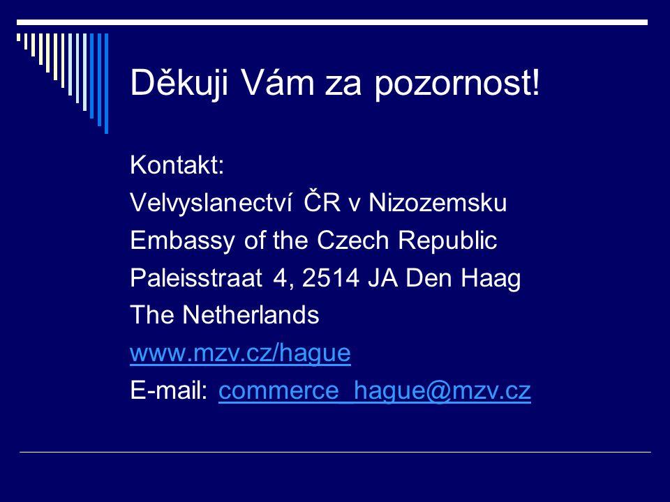 Děkuji Vám za pozornost! Kontakt: Velvyslanectví ČR v Nizozemsku Embassy of the Czech Republic Paleisstraat 4, 2514 JA Den Haag The Netherlands www.mz
