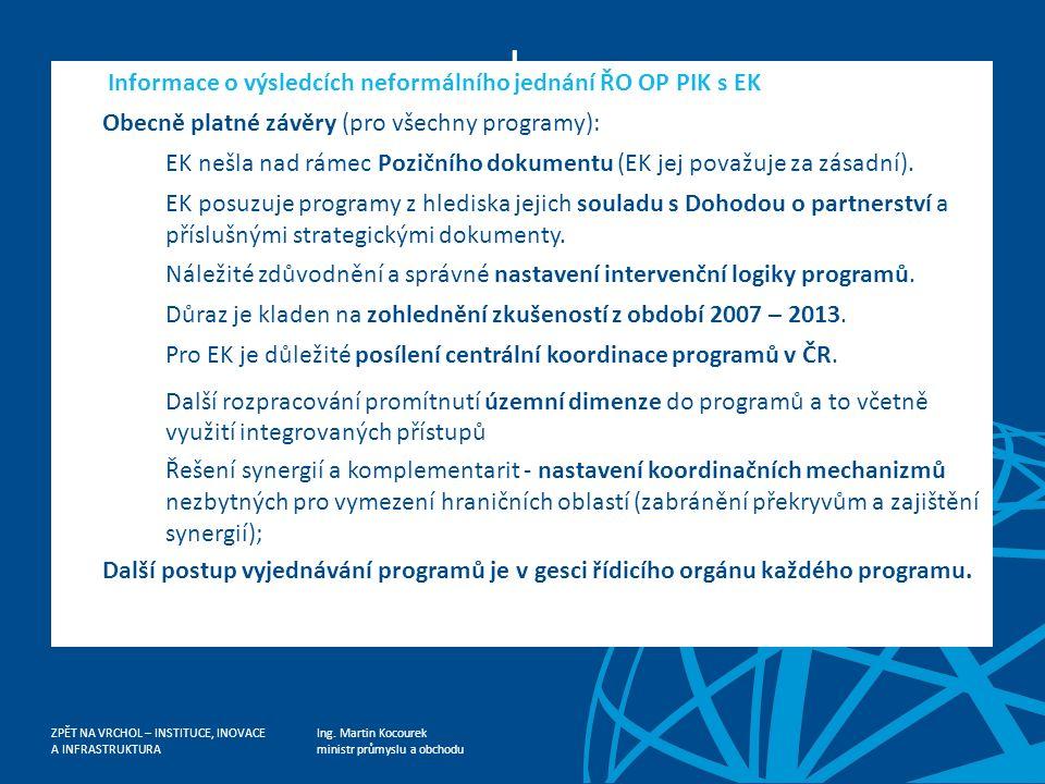 Ing. Martin Kocourek ministr průmyslu a obchodu ZPĚT NA VRCHOL – INSTITUCE, INOVACE A INFRASTRUKTURA I. Informace o výsledcích neformálního jednání ŘO