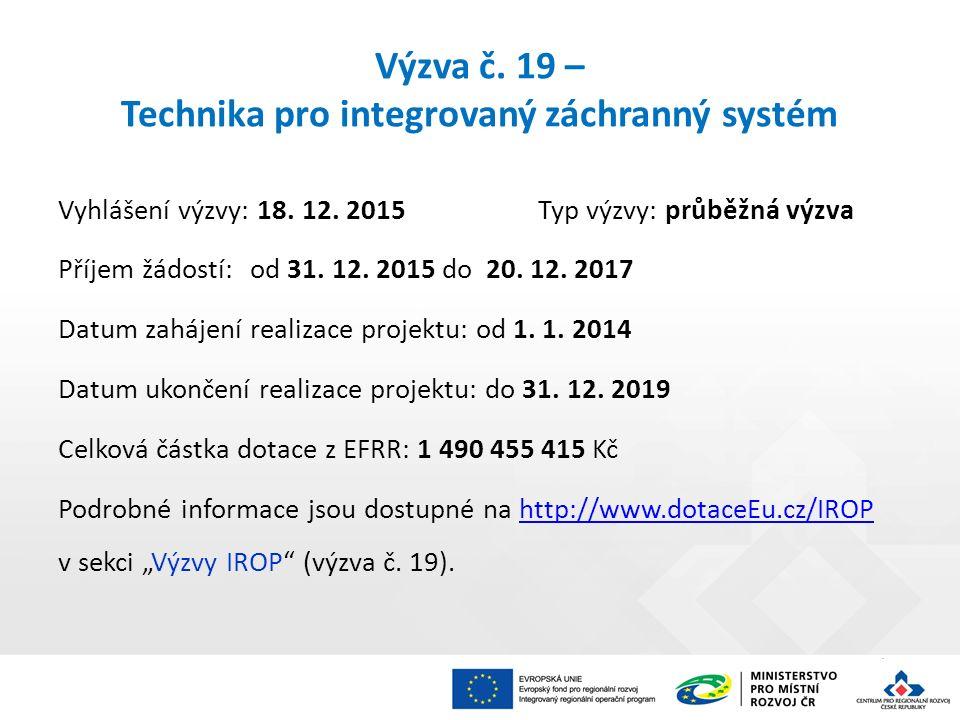 Výzva č. 19 – Technika pro integrovaný záchranný systém Vyhlášení výzvy: 18. 12. 2015Typ výzvy: průběžná výzva Příjem žádostí: od 31. 12. 2015 do 20.