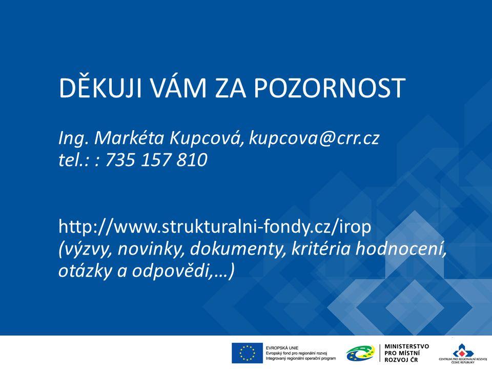 DĚKUJI VÁM ZA POZORNOST Ing. Markéta Kupcová, kupcova@crr.cz tel.: : 735 157 810 http://www.strukturalni-fondy.cz/irop (výzvy, novinky, dokumenty, kri