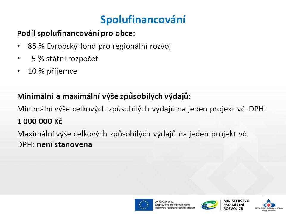 Spolufinancování Podíl spolufinancování pro obce: 85 % Evropský fond pro regionální rozvoj 5 % státní rozpočet 10 % příjemce Minimální a maximální výš