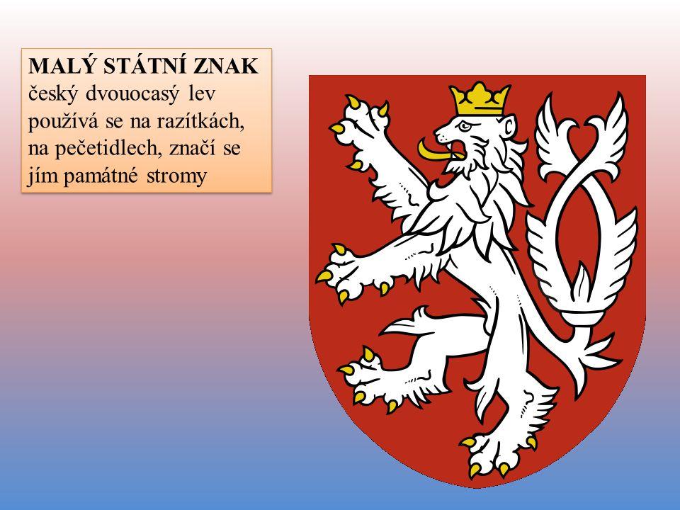 MALÝ STÁTNÍ ZNAK český dvouocasý lev používá se na razítkách, na pečetidlech, značí se jím památné stromy MALÝ STÁTNÍ ZNAK český dvouocasý lev používá se na razítkách, na pečetidlech, značí se jím památné stromy