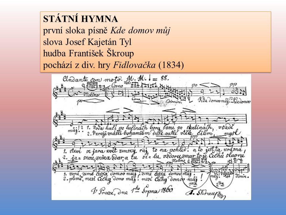 STÁTNÍ HYMNA první sloka písně Kde domov můj slova Josef Kajetán Tyl hudba František Škroup pochází z div.