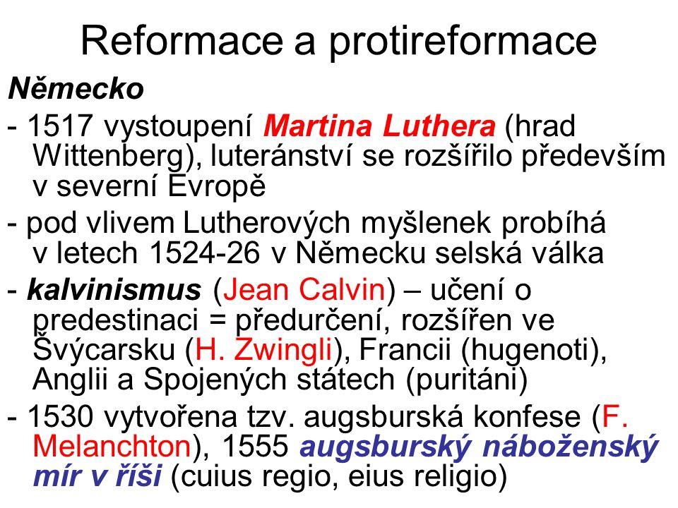 Reformace a protireformace Německo - 1517 vystoupení Martina Luthera (hrad Wittenberg), luteránství se rozšířilo především v severní Evropě - pod vliv