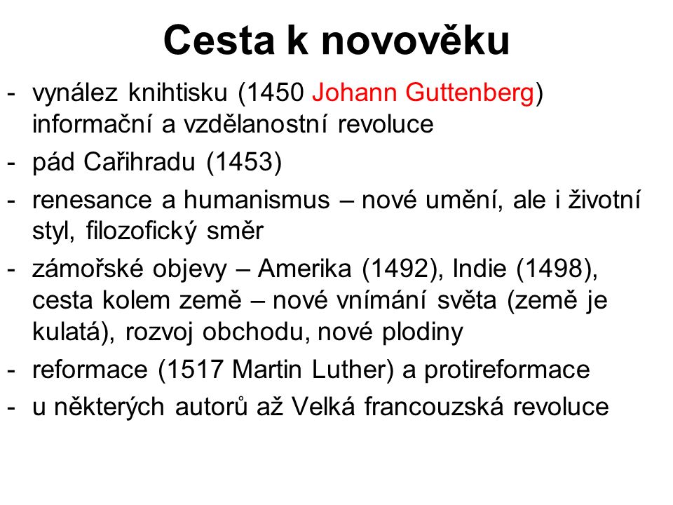 Cesta k novověku -vynález knihtisku (1450 Johann Guttenberg) informační a vzdělanostní revoluce -pád Cařihradu (1453) -renesance a humanismus – nové u