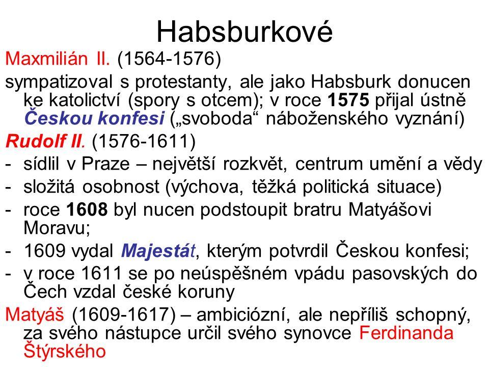 Habsburkové Maxmilián II. (1564-1576) sympatizoval s protestanty, ale jako Habsburk donucen ke katolictví (spory s otcem); v roce 1575 přijal ústně Če