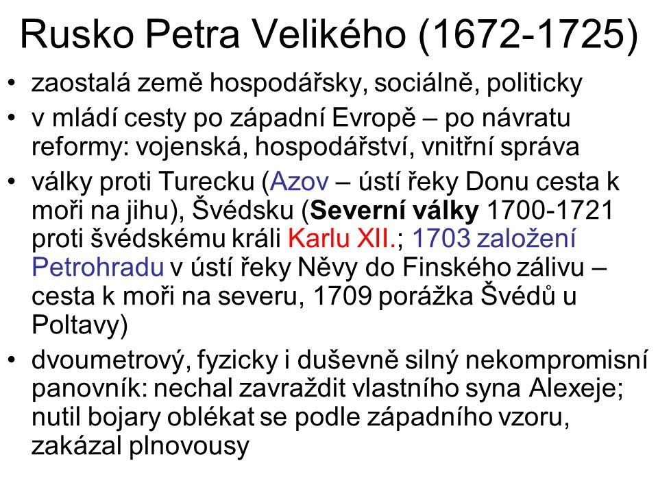 Rusko Petra Velikého (1672-1725) zaostalá země hospodářsky, sociálně, politicky v mládí cesty po západní Evropě – po návratu reformy: vojenská, hospod
