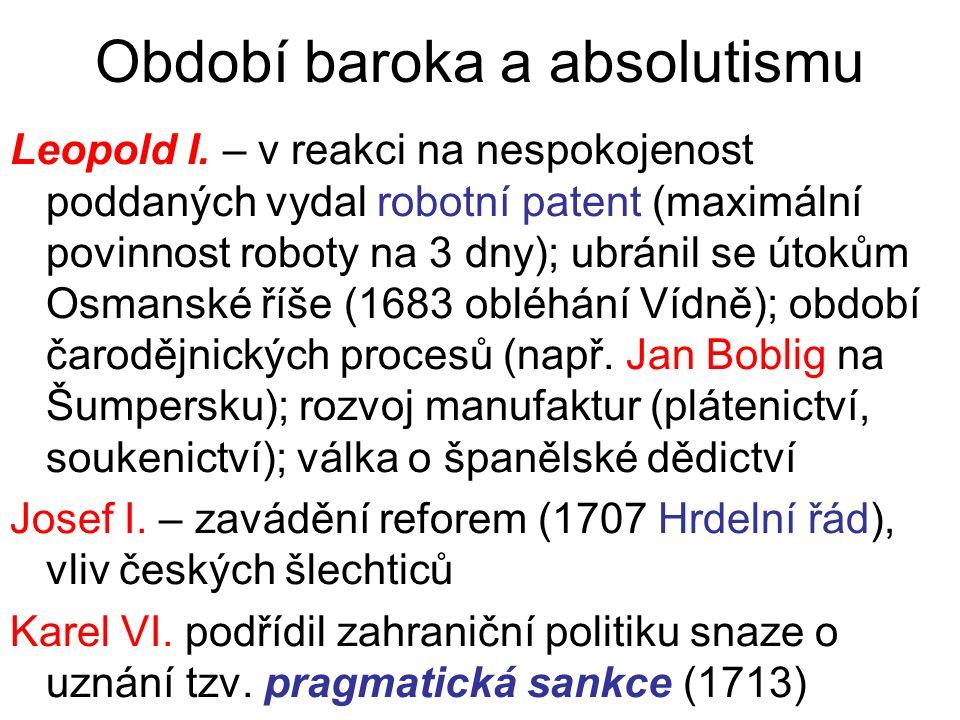 Období baroka a absolutismu Leopold I. – v reakci na nespokojenost poddaných vydal robotní patent (maximální povinnost roboty na 3 dny); ubránil se út