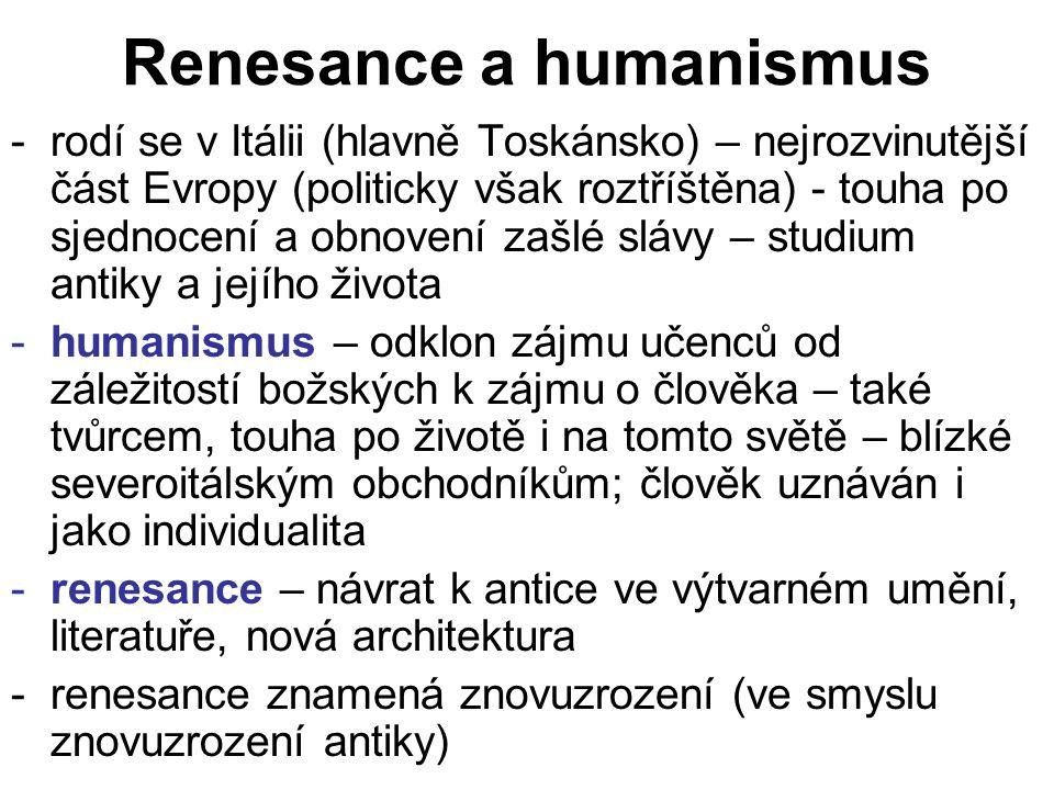 Renesance a humanismus -rodí se v Itálii (hlavně Toskánsko) – nejrozvinutější část Evropy (politicky však roztříštěna) - touha po sjednocení a obnoven