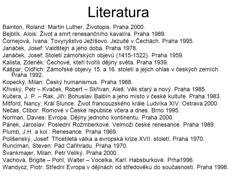 Literatura Bainton, Roland: Martin Luther. Životopis. Praha 2000. Bejblík, Alois: Život a smrt renesančního kavalíra. Praha 1989. Čornejová, Ivana: To