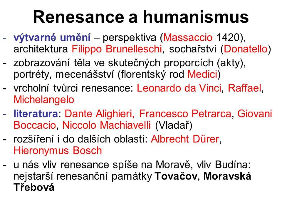 Renesance a humanismus -výtvarné umění – perspektiva (Massaccio 1420), architektura Filippo Brunelleschi, sochařství (Donatello) -zobrazování těla ve