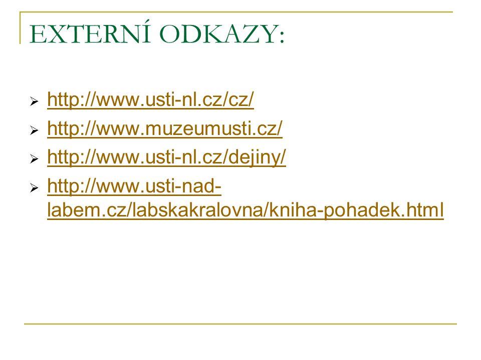 EXTERNÍ ODKAZY:  http://www.usti-nl.cz/cz/ http://www.usti-nl.cz/cz/  http://www.muzeumusti.cz/ http://www.muzeumusti.cz/  http://www.usti-nl.cz/dejiny/ http://www.usti-nl.cz/dejiny/  http://www.usti-nad- labem.cz/labskakralovna/kniha-pohadek.html http://www.usti-nad- labem.cz/labskakralovna/kniha-pohadek.html