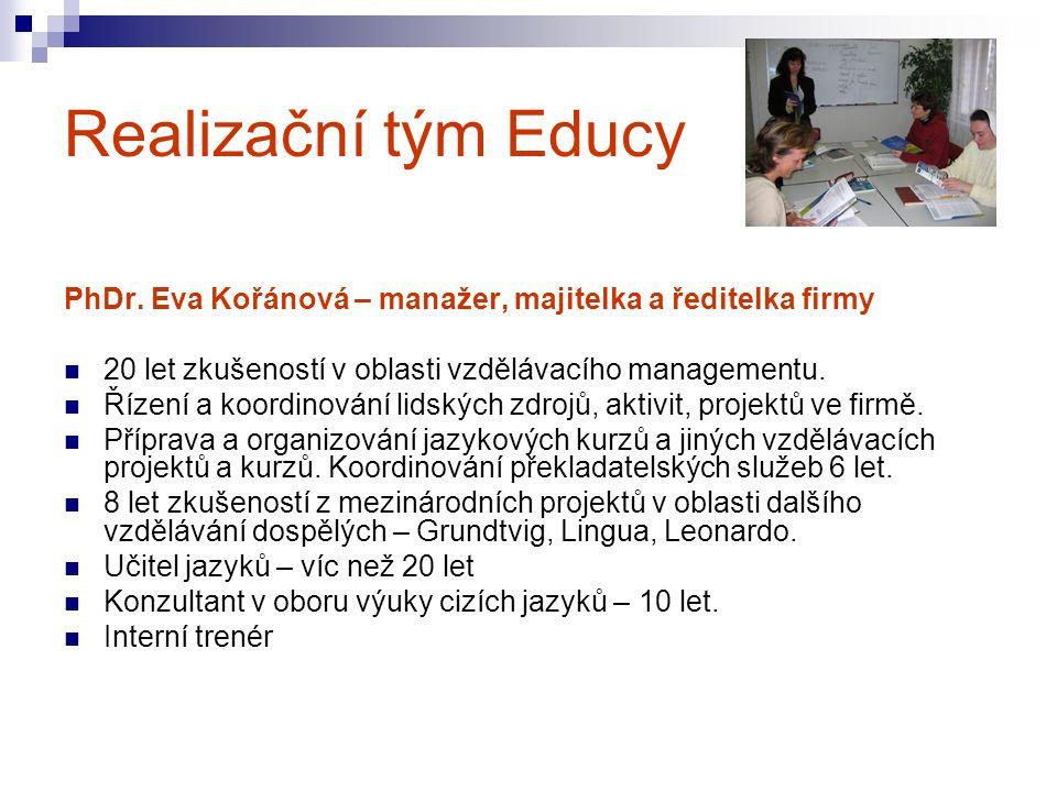 Realizační tým Educy PhDr. Eva Kořánová – manažer, majitelka a ředitelka firmy 20 let zkušeností v oblasti vzdělávacího managementu. Řízení a koordino