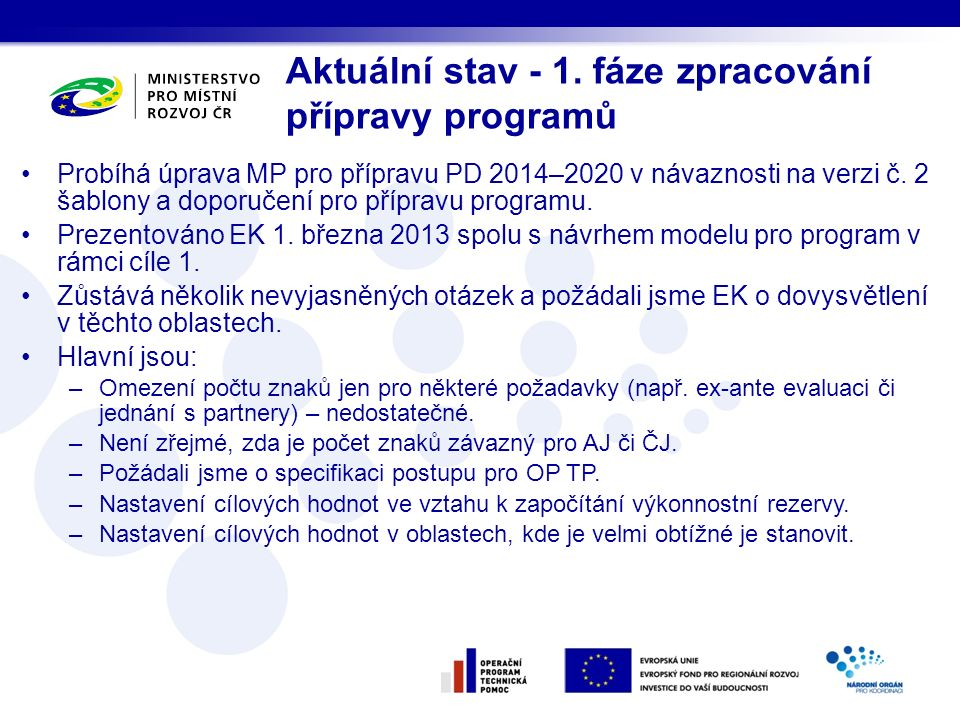 Probíhá úprava MP pro přípravu PD 2014–2020 v návaznosti na verzi č. 2 šablony a doporučení pro přípravu programu. Prezentováno EK 1. března 2013 spol