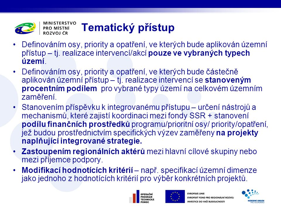 Tematický přístup Definováním osy, priority a opatření, ve kterých bude aplikován územní přístup – tj. realizace intervencí/akcí pouze ve vybraných ty