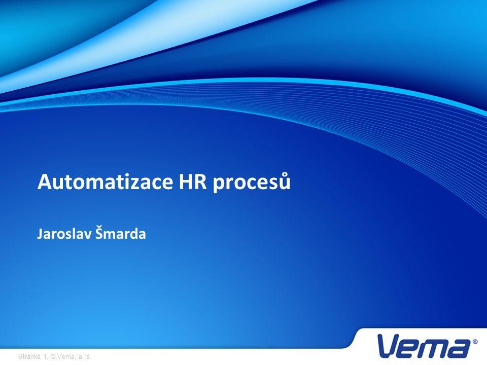 Stránka 1, © Vema, a. s. Automatizace HR procesů Jaroslav Šmarda
