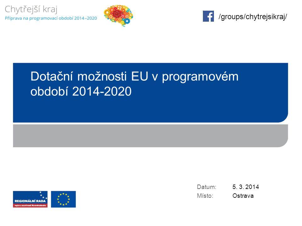 Dotační možnosti EU v programovém období 2014-2020 Datum: Místo: 5.
