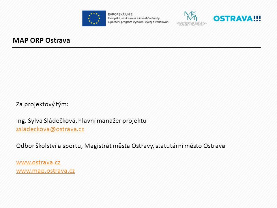 MAP ORP Ostrava Za projektový tým: Ing. Sylva Sládečková, hlavní manažer projektu ssladeckova@ostrava.cz Odbor školství a sportu, Magistrát města Ostr