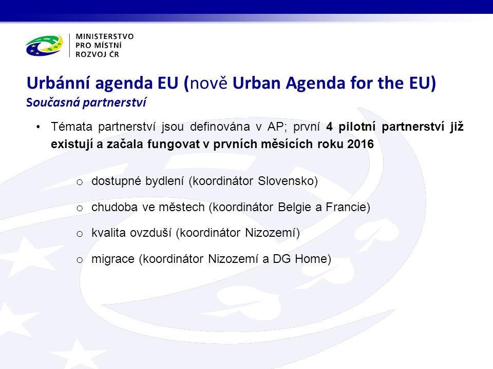Témata partnerství jsou definována v AP; první 4 pilotní partnerství již existují a začala fungovat v prvních měsících roku 2016 o dostupné bydlení (koordinátor Slovensko) o chudoba ve městech (koordinátor Belgie a Francie) o kvalita ovzduší (koordinátor Nizozemí) o migrace (koordinátor Nizozemí a DG Home) Urbánní agenda EU (nově Urban Agenda for the EU) Současná partnerství