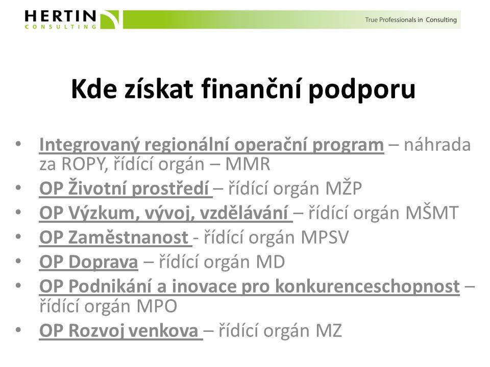Kde získat finanční podporu Integrovaný regionální operační program – náhrada za ROPY, řídící orgán – MMR OP Životní prostředí – řídící orgán MŽP OP V