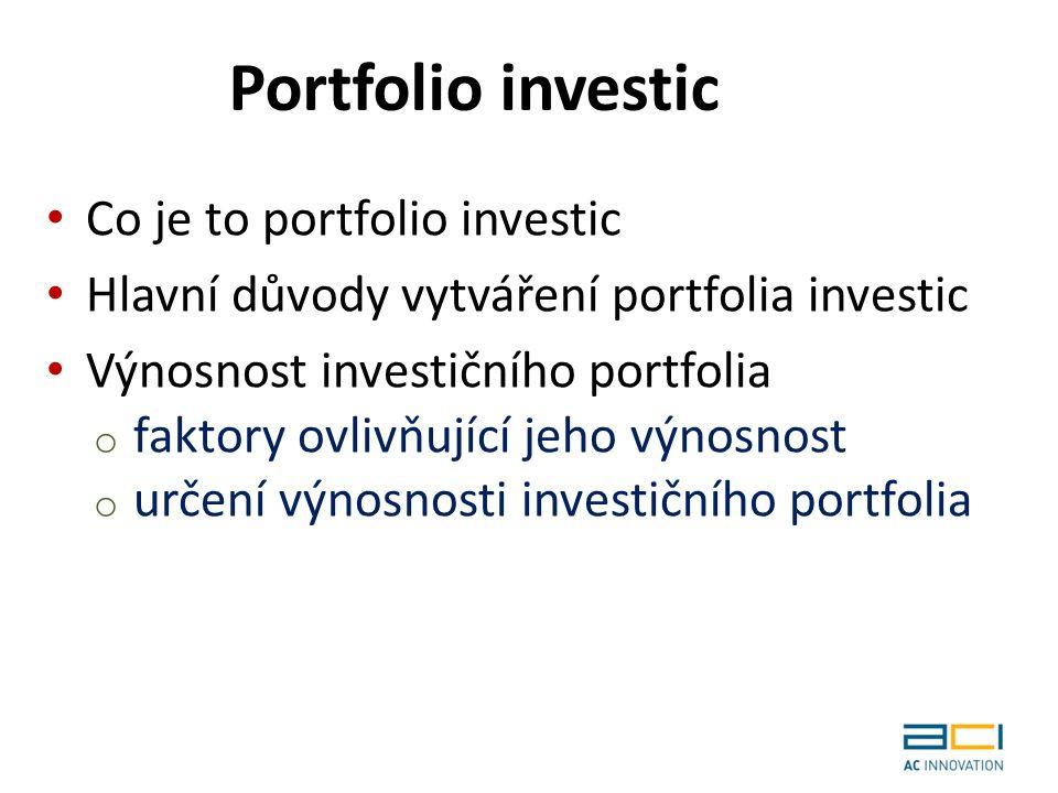 Co je to portfolio investic Hlavní důvody vytváření portfolia investic Výnosnost investičního portfolia o faktory ovlivňující jeho výnosnost o určení výnosnosti investičního portfolia Portfolio investic