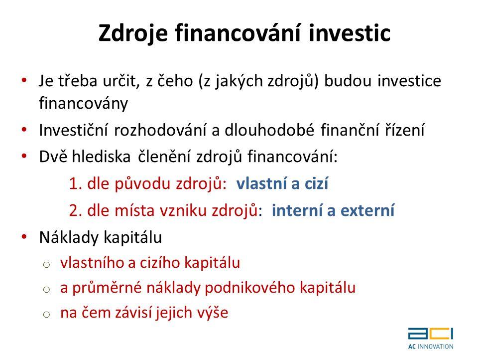 Je třeba určit, z čeho (z jakých zdrojů) budou investice financovány Investiční rozhodování a dlouhodobé finanční řízení Dvě hlediska členění zdrojů financování: 1.