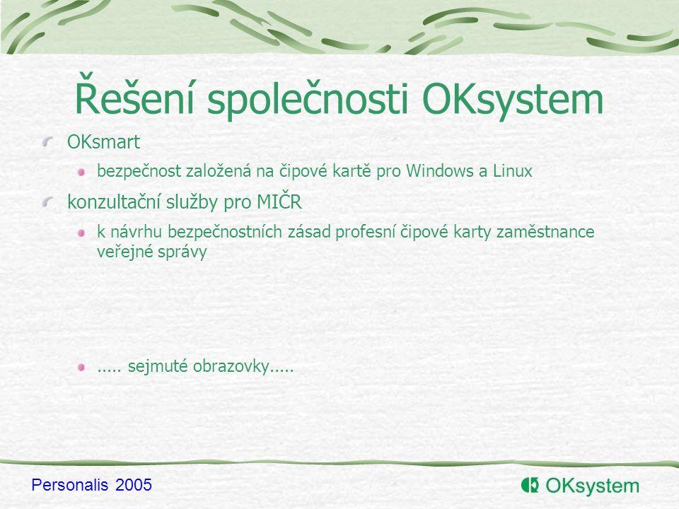Personalis 2005 Řešení společnosti OKsystem OKsmart bezpečnost založená na čipové kartě pro Windows a Linux konzultační služby pro MIČR k návrhu bezpečnostních zásad profesní čipové karty zaměstnance veřejné správy.....