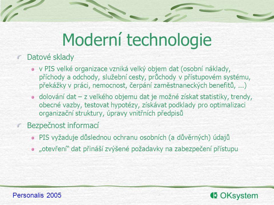 """Personalis 2005 Moderní technologie Datové sklady v PIS velké organizace vzniká velký objem dat (osobní náklady, příchody a odchody, služební cesty, průchody v přístupovém systému, překážky v práci, nemocnost, čerpání zaměstnaneckých benefitů,...) dolování dat – z velkého objemu dat je možné získat statistiky, trendy, obecné vazby, testovat hypotézy, získávat podklady pro optimalizaci organizační struktury, úpravy vnitřních předpisů Bezpečnost informací PIS vyžaduje důslednou ochranu osobních (a důvěrných) údajů """"otevření dat přináší zvýšené požadavky na zabezpečení přístupu"""