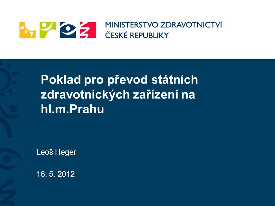 Poklad pro převod státních zdravotnických zařízení na hl.m.Prahu Leoš Heger 16. 5. 2012