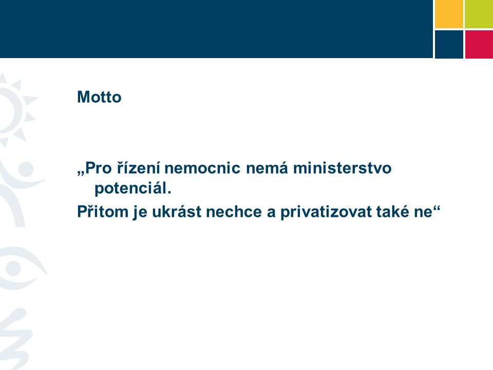 Ideový raison d etre Ministerstvo má dělat pouze to, co je nutné pro funkci státu jako regulátora systému, vše ostatní:  Decentralizovat  Odpolitizovat  Řídit transparentněji