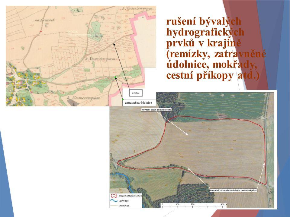 rušení bývalých hydrografických prvků v krajině (remízky, zatravněné údolnice, mokřady, cestní příkopy atd.)